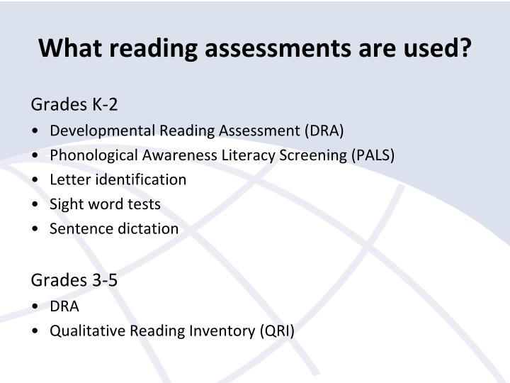 What reading assessments are used?