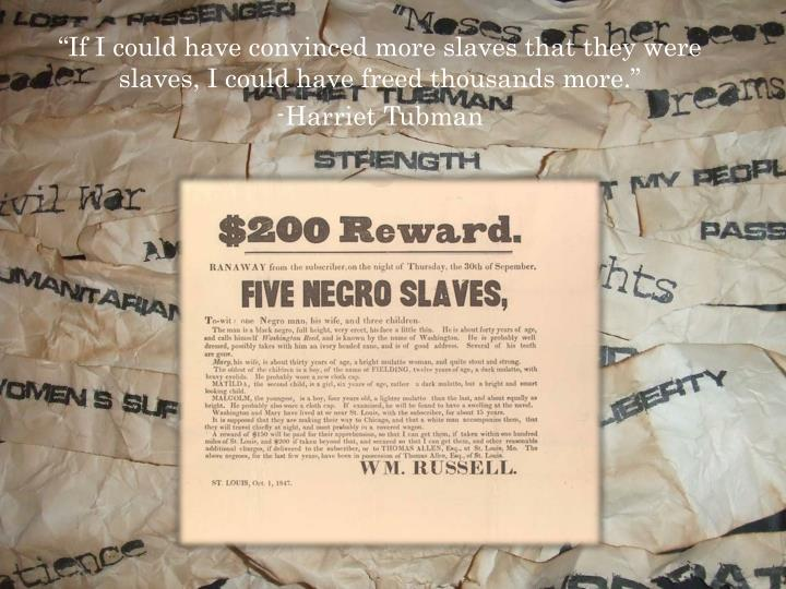 """""""If I could have convinced more slaves that they were slaves, I could have freed thousands more."""""""