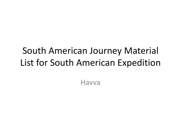 south american journey material list for south american expedition n.
