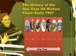 the history of the one year us history class early 1907