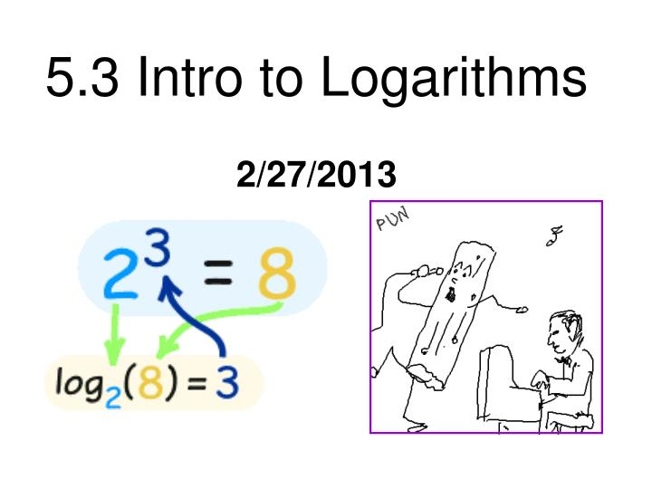 5 3 intro to logarithms 2 27 2013