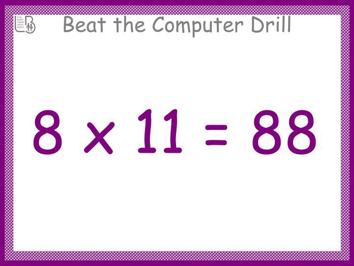 8 x 11 = 88