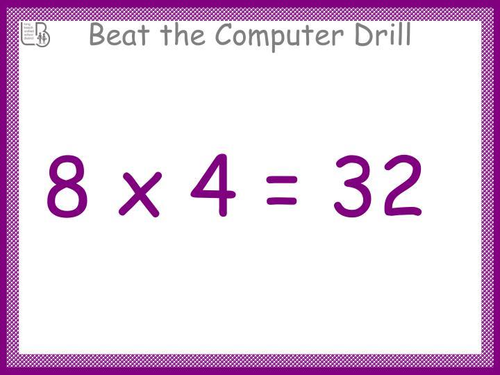 8 x 4 = 32