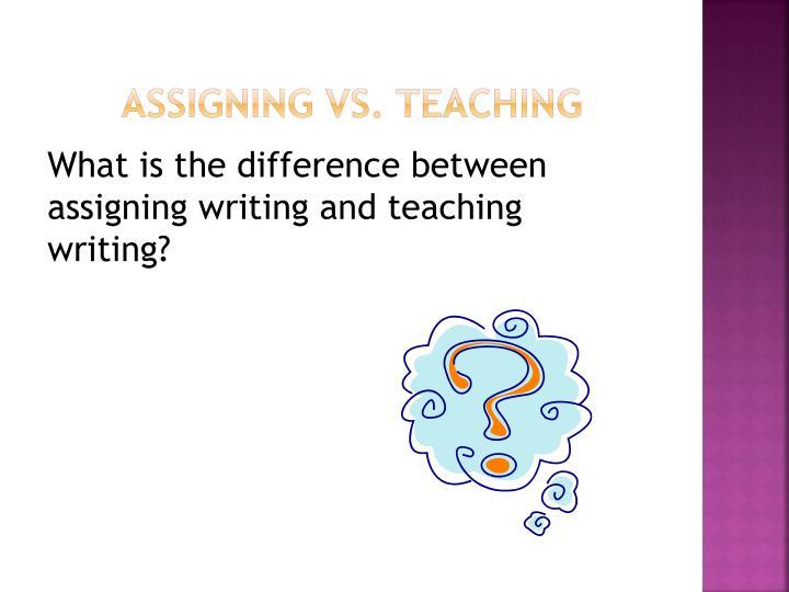 Assigning vs. teaching
