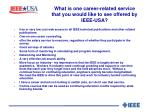 what is one career related service that you would like to see offered by ieee usa