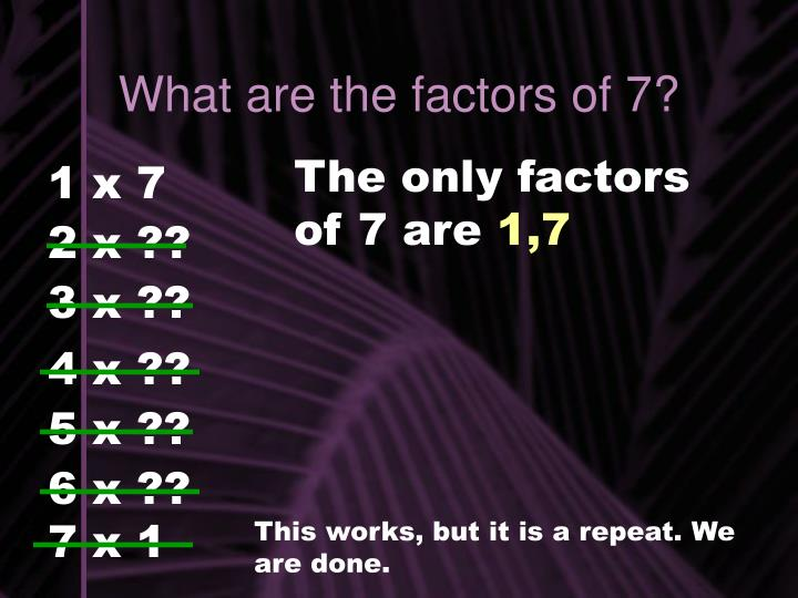 What are the factors of 7?