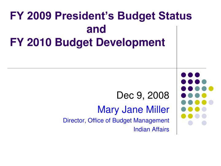 Fy 2009 president s budget status and fy 2010 budget development