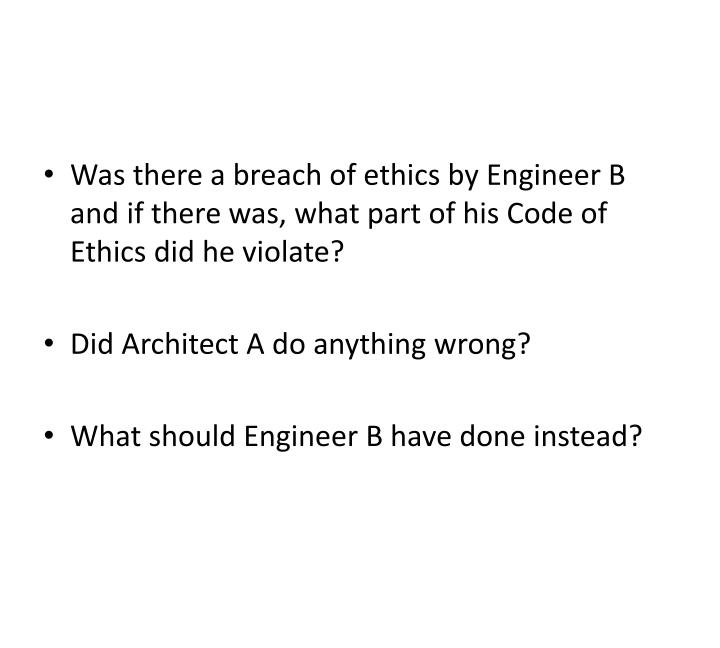Was there a breach of ethics by Engineer B and if there was, what part of his Code of Ethics did he violate?