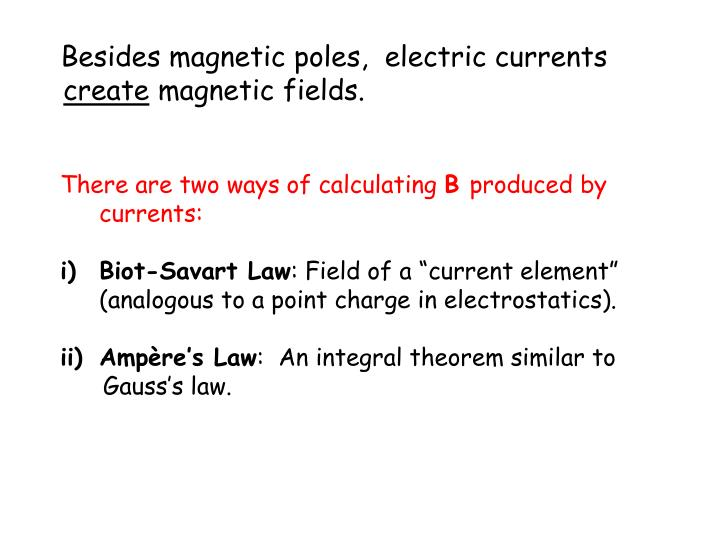 Besides magnetic poles,  electric currents