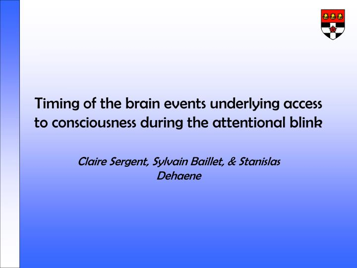 Timing of the brain events underlying access to consciousness during the attentional blink