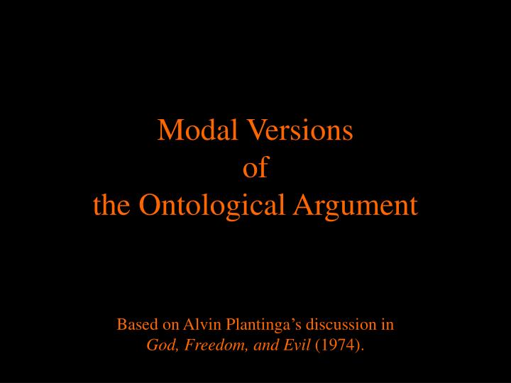 modern versions of the ontological argument One of the most fascinating arguments for the existence of an all-perfect god is the ontological argument while there are several different versions of the argument, all purport to show that it is self-contradictory to deny that there exists a greatest possible being thus, on this general line of.
