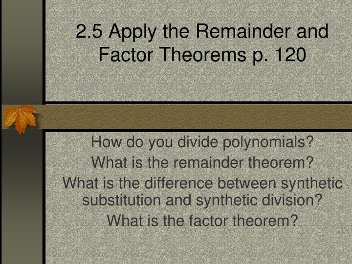 2 5 apply the remainder and factor theorems p 120 n.