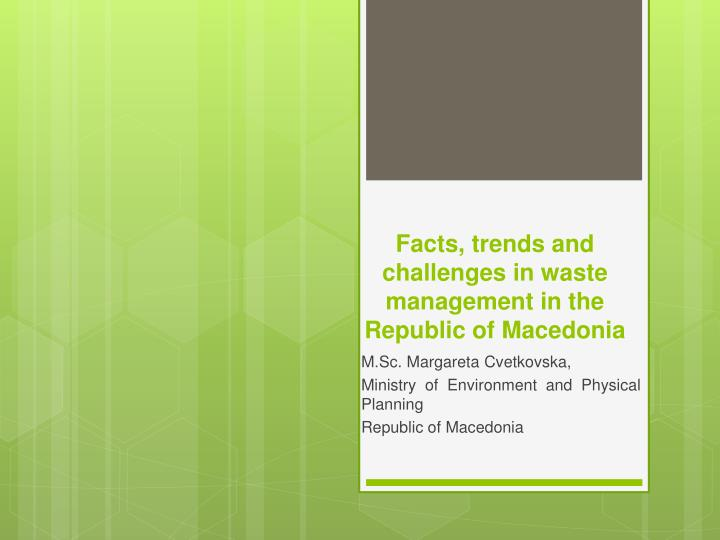 Facts trends and challenges in waste management in the republic of macedonia