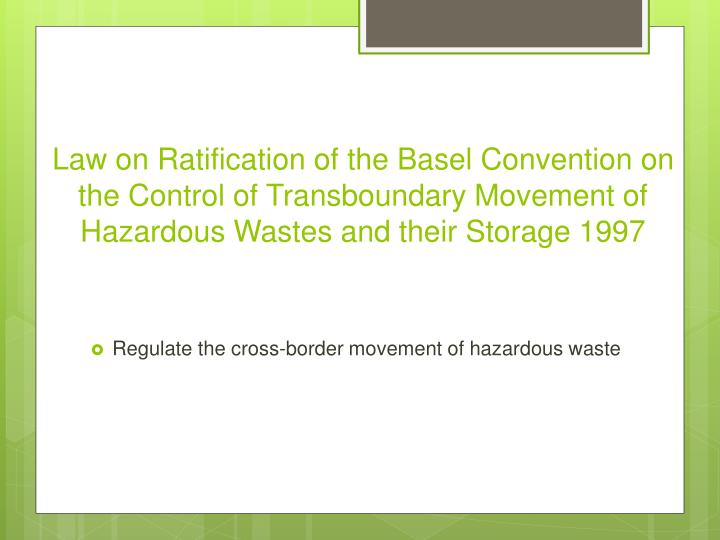 Law on Ratification of the Basel Convention on the Control of Transboundary Movement of Hazardous Wastes and their Storage 1997