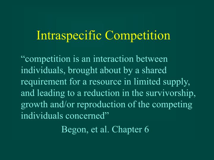 studying the intraspecific competition Ecology/resource competition in studying populations interspecific competition refers to two different species vying for the same resource and intraspecific.