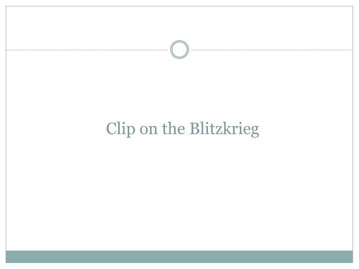 Clip on the Blitzkrieg