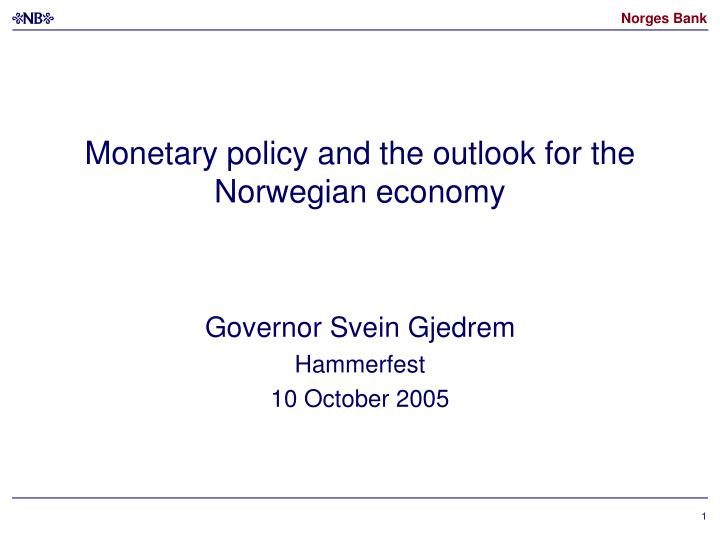 monetary policy and the outlook for the norwegian economy n.
