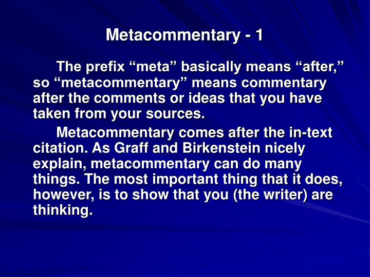 usefulness of metacommentary 'metacommentary', following bateson's use of 'metacommunication' (1979, p107) to denote communication that is about communication, for example, establishing the context of an exchange as someone approaches me on the street and makes eye contact, we communicate with each other about the kind of exchange we.