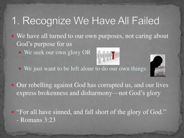 1. Recognize We Have All Failed