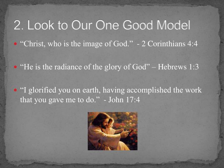 2. Look to Our One Good Model