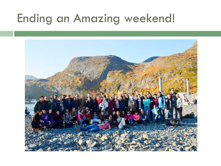 Ending an Amazing weekend!
