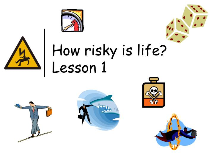 How risky is life lesson 1