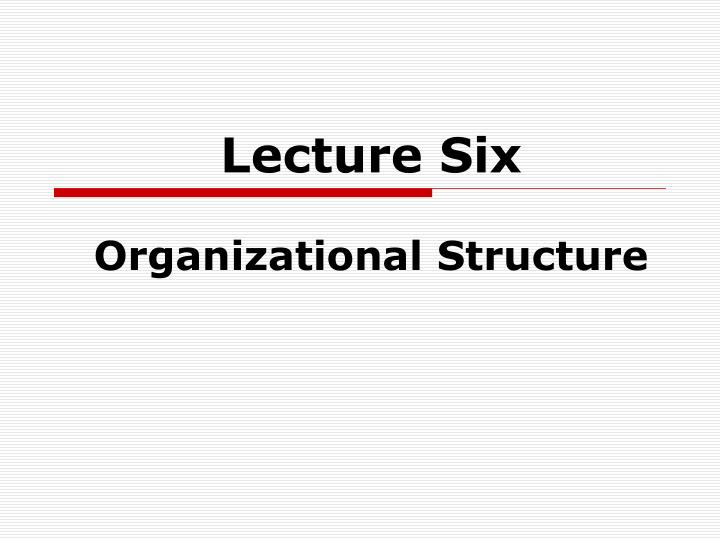 lecture six organizational structure n.