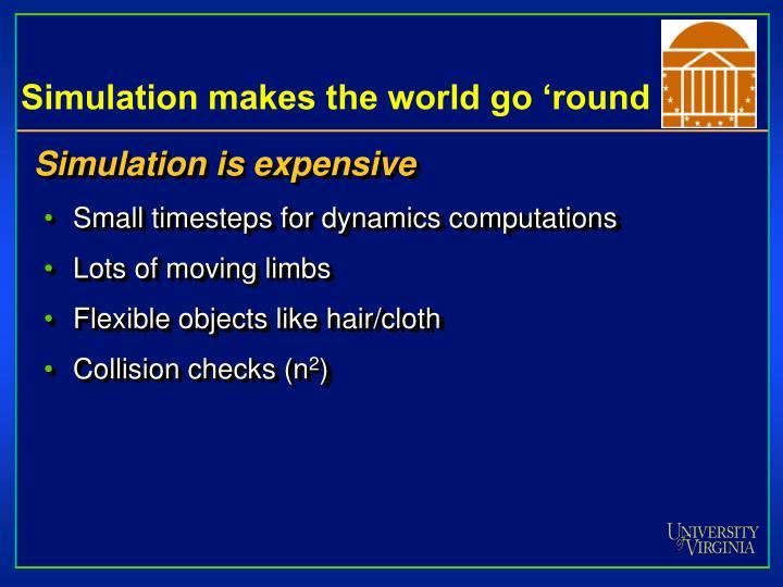 Simulation makes the world go round