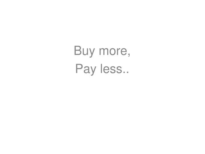 Buy more,