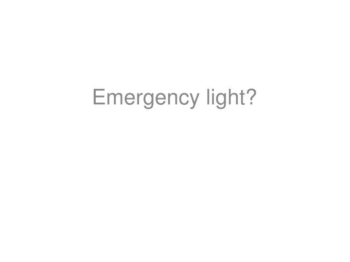 Emergency light?