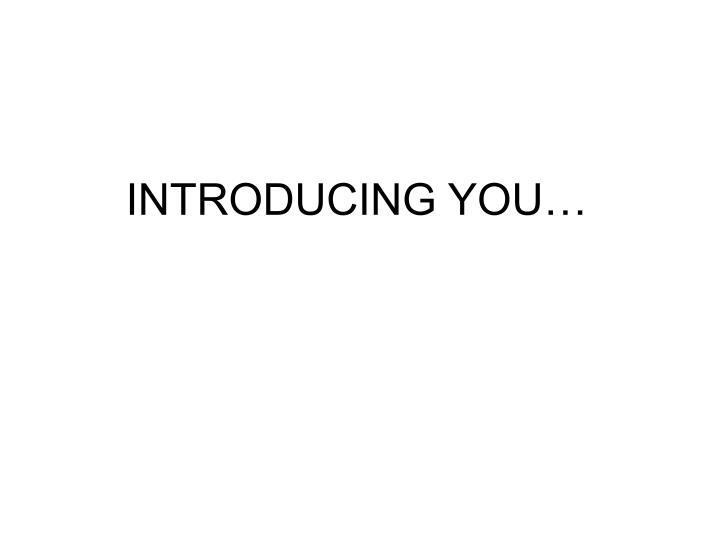 Introducing you