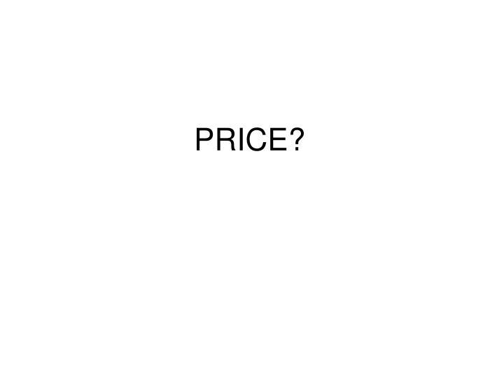 PRICE?