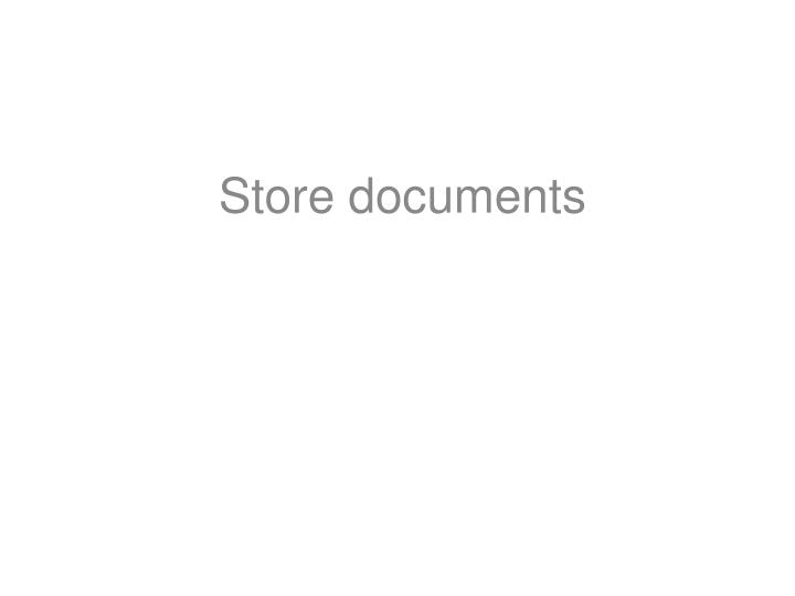 Store documents