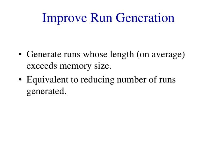 Improve Run Generation
