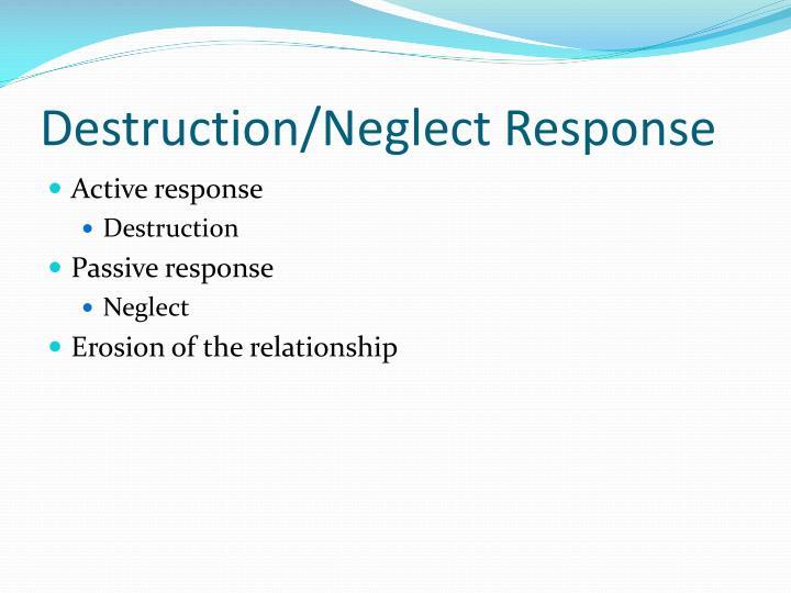 Destruction/Neglect Response