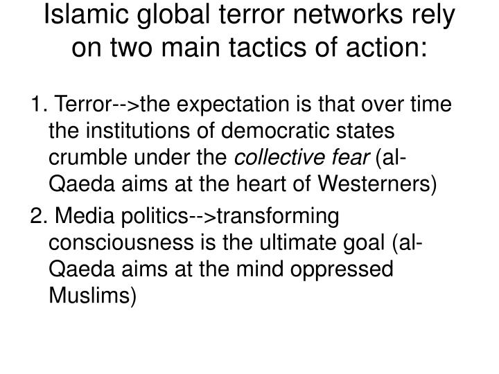 Islamic global terror networks rely on two main tactics of action: