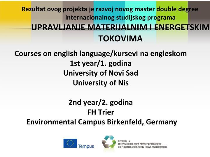 Rezultat ovog projekta je razvoj novog master double degree internacionalnog studijskog programa