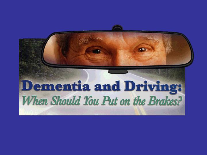 dementia and driving when should you put on the brakes