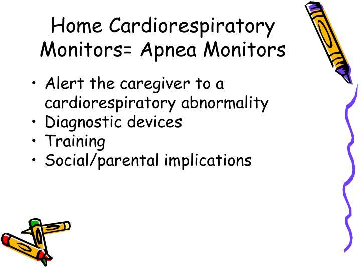Home Cardiorespiratory Monitors= Apnea Monitors