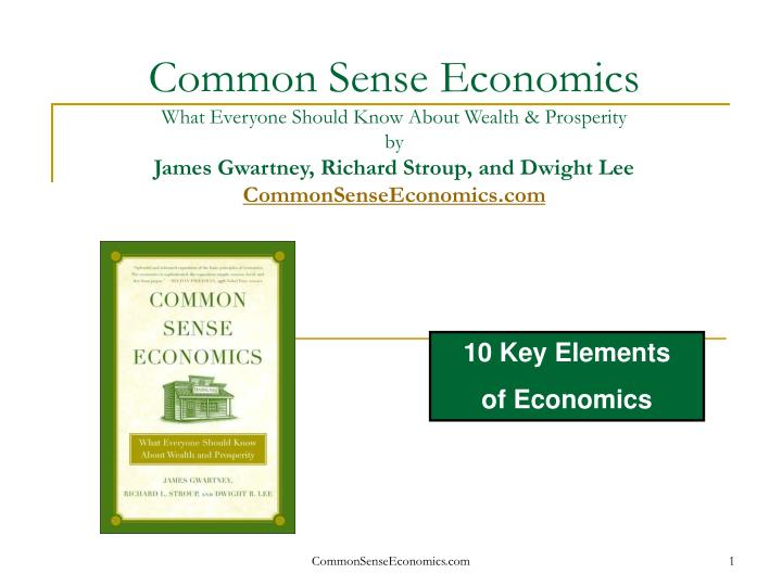 an analysis of the book common sense economics what everyone should know about wealth and prosperity Common sense economics: what everyone should know about wealth and prosperity by gwartney, james d stroup, richard l lee, dwight r ferrarini, tawni hunt and a great selection of similar used, new and collectible books.