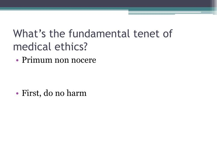 What's the fundamental tenet of medical ethics?