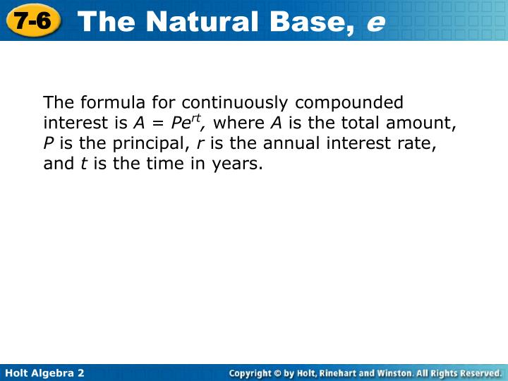 The formula for continuously compounded interest is