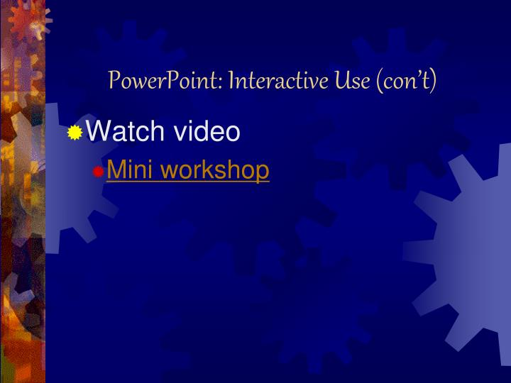 PowerPoint: Interactive Use (con't)