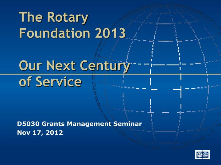 the rotary foundation 2013 our next century of service n.
