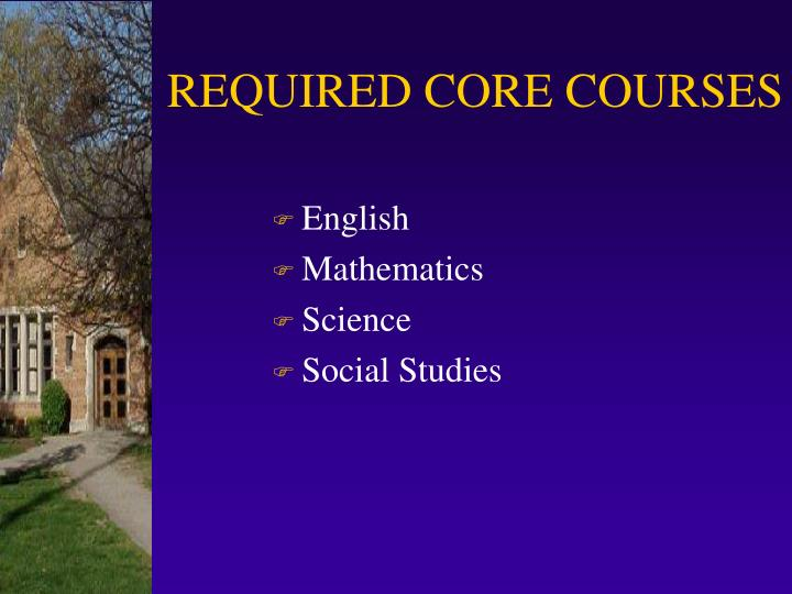 REQUIRED CORE COURSES
