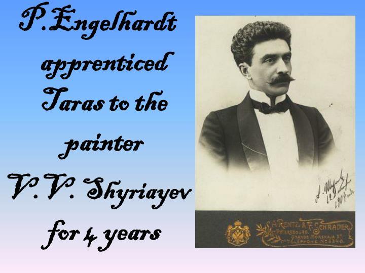 P.Engelhardt apprenticed Taras to the painter