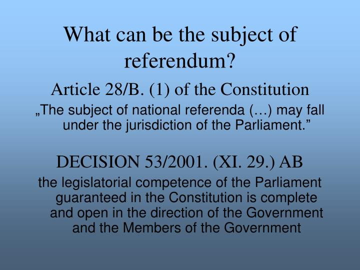 What can be the subject of referendum