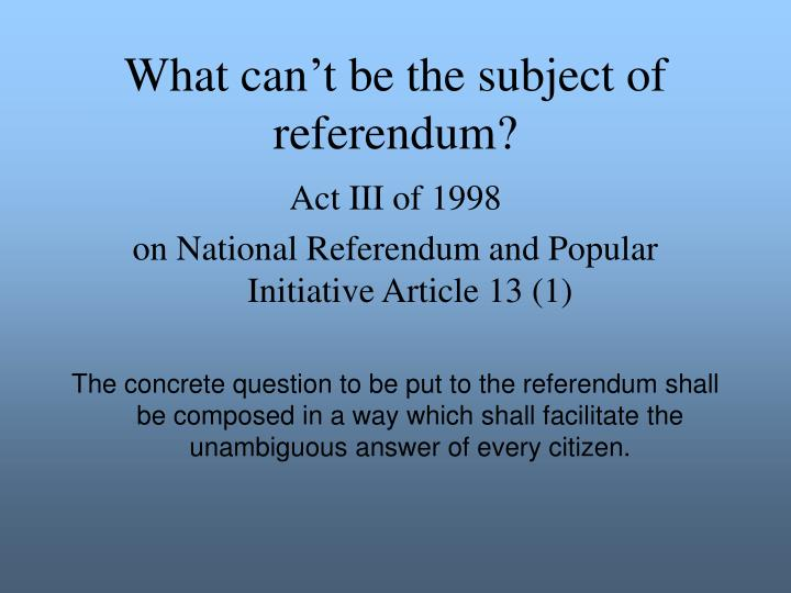 What can't be the subject of referendum?
