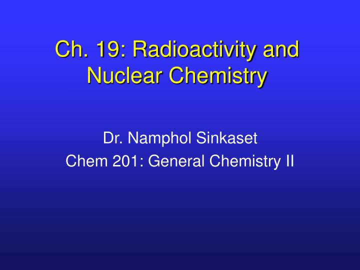 ch 19 radioactivity and nuclear chemistry n.