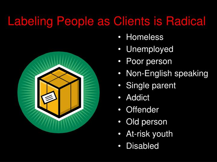 Labeling People as Clients is Radical